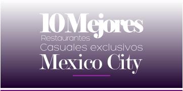 10 mejores restaurantes casuales exclusivos de Ciudad de México