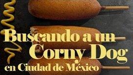Buscando a un corny dog Ciudad Mexico