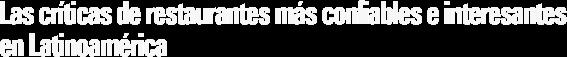 Críticas de restaurantes mas confiable y interesante de Latinoamérica